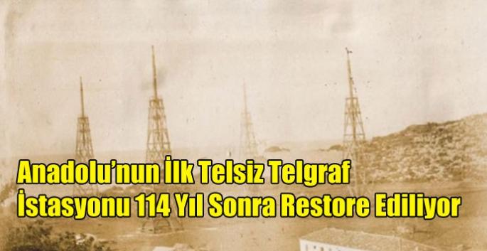 Anadolu'nun İlk Telsiz Telgraf İstasyonu 114 Yıl Sonra Restore Ediliyor