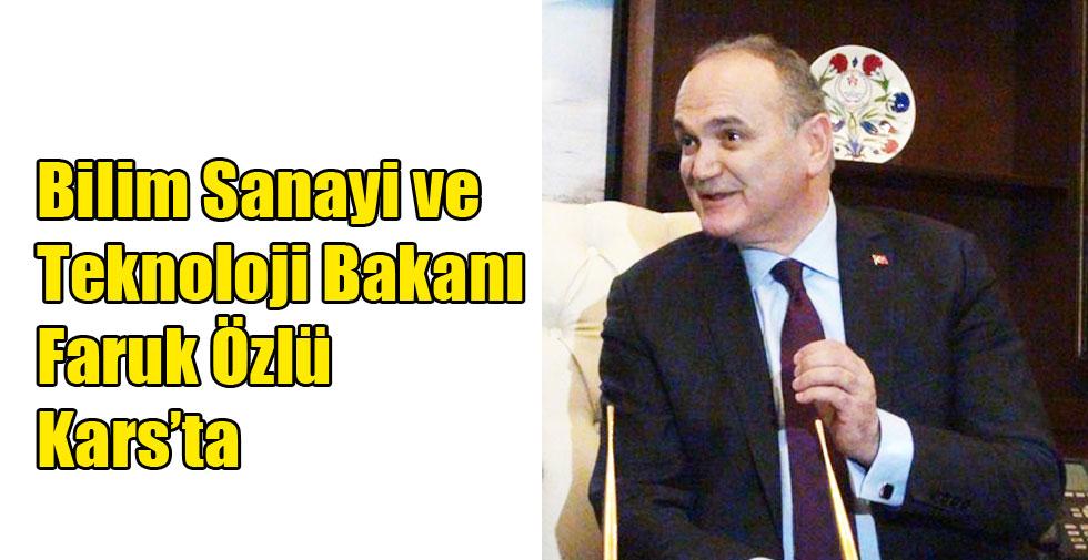 Bilim Sanayi ve Teknoloji Bakanı Faruk Özlü Kars'ta