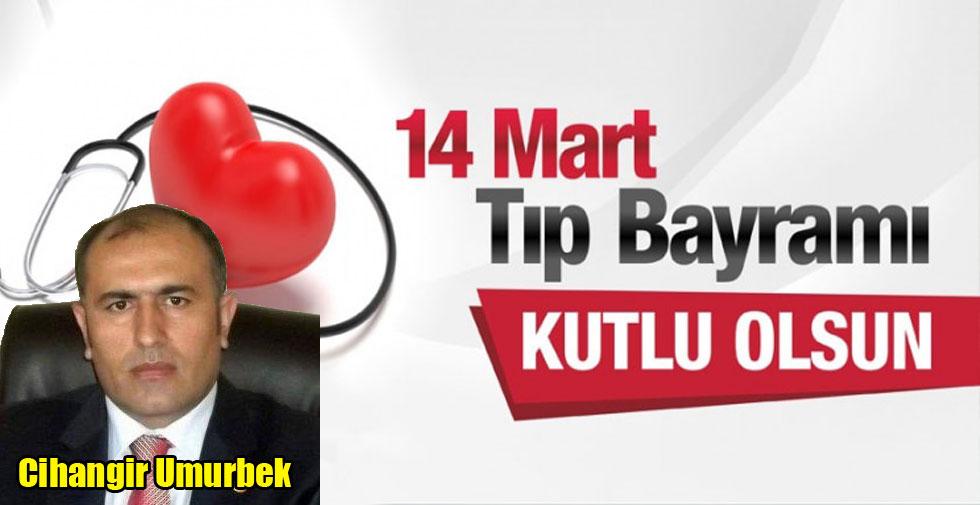 Cihangir Umurbek'in, 14 Mart Tıp Bayramı mesajı