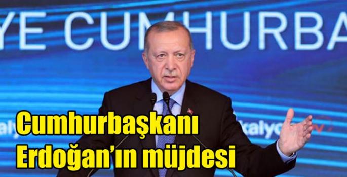 Cumhurbaşkanı Erdoğan'ın müjdesi