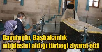 Davutoğlu, Başbakanlık müjdesini aldığı türbeyi ziyaret etti