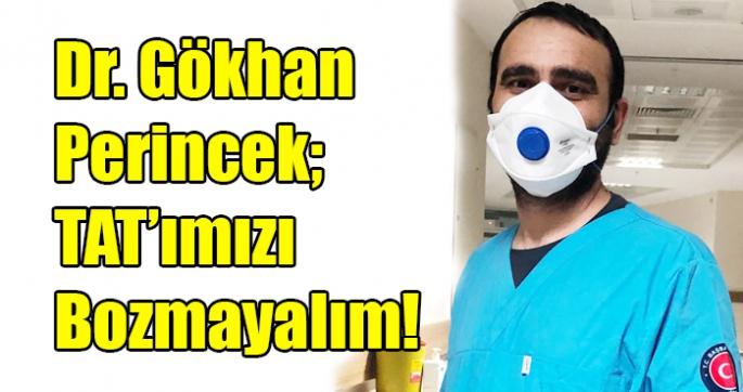 Dr. Gökhan Perincek; TAT'ımızı Bozmayalım!