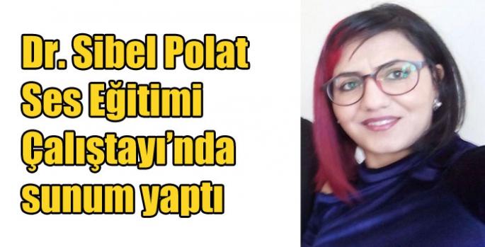 Dr. Sibel Polat Ses Eğitimi Çalıştayı'nda sunum yaptı