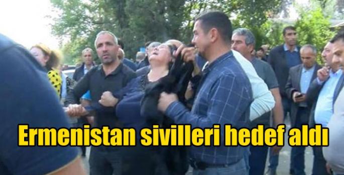 Ermenistan sivilleri hedef aldı
