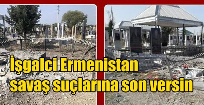 İşgalci Ermenistan savaş suçlarına son versin