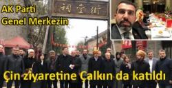 AK Parti Genel Merkezin Çin ziyaretine Çalkın da katıldı