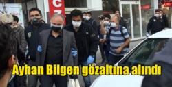 Ayhan Bilgen gözaltına alındı