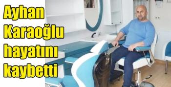 Ayhan Karaoğlu hayatını kaybetti