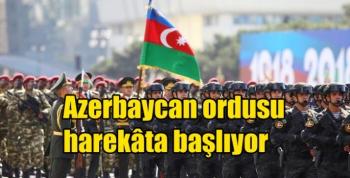 Azerbaycan ordusu harekâta başlıyor