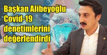 Başkan Alibeyoğlu, Covid-19 denetimlerini değerlendirdi