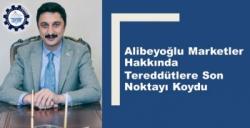 Başkan Alibeyoğlu Marketler Hakkındaki Tereddütleri Giderecek Açıklamayı Yaptı