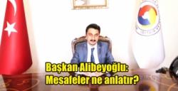 Başkan Alibeyoğlu; Mesafeler ne anlatır?