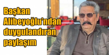 Başkan Alibeyoğlu'ndan duygulandıran paylaşım