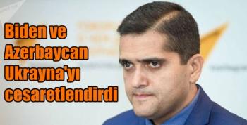 Biden ve Azerbaycan Ukrayna'yı cesaretlendirdi