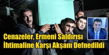 Cenazeler, Ermeni Saldırısı İhtimaline Karşı Akşam Defnedildi