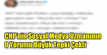 CHP'nin Sosyal Medya Uzmanının O Yorumu Büyük Tepki Çekti