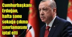 Cumhurbaşkanı Erdoğan, hafta sonu sokağa çıkma sınırlamasını iptal etti