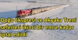 Doğu Ekspresi ve Akyaka Treni seferleri ikinci bir emre kadar iptal edildi