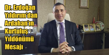 Dr. Erdoğan Yıldırım'dan Ardahan'ın Kurtuluş Yıldönümü Mesajı