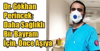 Dr. Gökhan Perincek; Daha Sağlıklı Bir Bayram İçin, Önce Aşıya