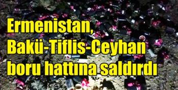 Ermenistan, Bakü-Tiflis-Ceyhan boru hattına saldırdı