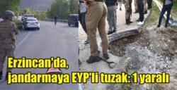 Erzincan'da, jandarmaya EYP'li tuzak: 1 yaralı
