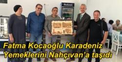 Fatma Kocaoğlu Karadeniz Yemeklerini Nahçıvan'a taşıdı