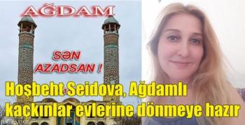 Hoşbeht Seidova, Ağdamlı kaçkınlar evlerine dönmeye hazır