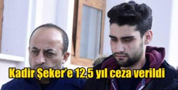 Kadir Şeker'e 12,5 yıl ceza verildi