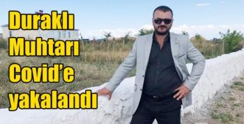 Kars Akyaka Duraklı Muhtarı Covid'e yakalandı