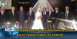Kars Akyaka Kaymakamı Nur Sevinç Özbek, Karslı Taylan Çakas ile evlendi