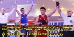 Kars'ın Demir Yumrukları Tuğrulhan Erdemir ve Necat Ekinci Balkan Şampiyonu oldu