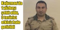 Kars Kağızman'da 1 yüzbaşı şehit oldu, 3 terörist etkisiz hale getirildi