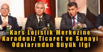 Kars Lojistik Merkezine Karadeniz Ticaret ve Sanayi Odalarından Büyük ilgi