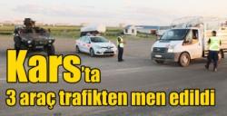 Kars'ta 3 araç trafikten men edildi