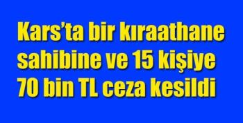 Kars'ta bir kıraathane sahibine ve 15 kişiye 70 bin TL ceza kesildi