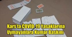 Kars'ta COVİD-19 Yasaklarına Uymayanlara Kumar Baskını