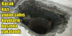 Kars'ta kaçak kazı yapan şahıs kuyuların başında yakalandı