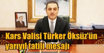 Kars Valisi Türker Öksüz'ün yarıyıl tatili mesajı