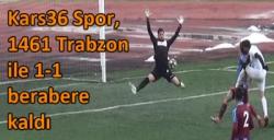 Kars36 Spor, 1461 Trabzon ile 1-1 berabere kaldı