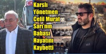 Karslı Yönetmen Celil Murat Sarı'nın Babası Hayatını Kaybetti
