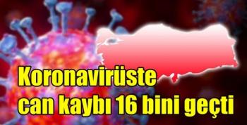 Koronavirüste can kaybı 16 bini geçti