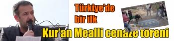 Kur'an Mealli cenaze töreni Türkiye'de bir ilk