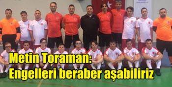 Metin Toraman'ın 3 Aralık Dünya Engelliler Günü mesajı