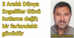 Metin Toraman'ın 3 Aralık Engelliler Günü Mesajı
