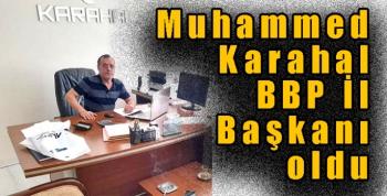 Muhammed Karahal BBP İl Başkanı oldu