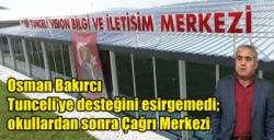 Osman Bakırcı Tunceli'ye desteğini esirgemedi; okullardan sonra Çağrı Merkezi