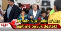 Osman Nuri Bakırcı'dan eğitime büyük destek!