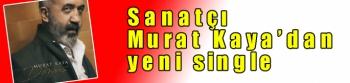 Sanatçı Murat Kaya'dan yeni single ( Kasım 2018 )