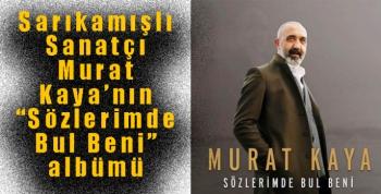 """Sarıkamışlı Sanatçı Murat Kaya'nın """"Sözlerimde Bul Beni"""" albümü"""